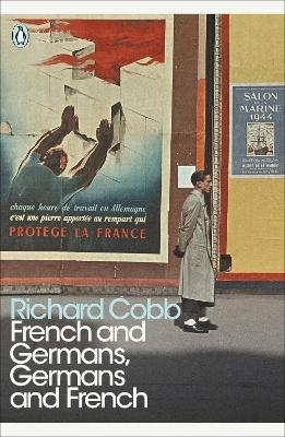 French and Germans, Germans and French: A Personal Interpretation of France under Two Occupations, 1914-1918/1940-1944 - Cobb, Richard