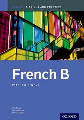 French B Skills and Practice: Oxford IB Diploma Programme - Abrioux, Ann, and Chretien, Pascale, and Fayaud, Nathalie