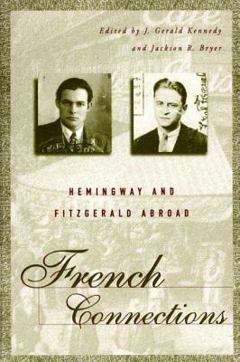 French Connections: Hemingway and Fitzgerald Abroad - Kennedy, J Gerald (Editor), and Bryer, Jackson R (Editor)