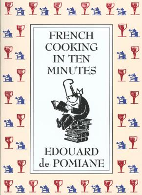 French Cooking in Ten Minutes: Adapting to the Rhythm of Modern Life (1930) - De Pomaine, Edouard, and Pomiane, Edouard De, and de Pomiane, Edouard