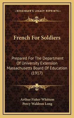 French for Soldiers: Prepared for the Department of University Extension Massachusetts Board of Education (1917) - Whittem, Arthur Fisher, and Long, Percy Waldron