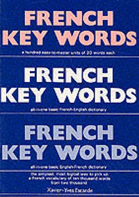 French Key Words: Learn French Easily: 2, 000 Word Vocabulary in a Hundred Units Arranged by Frequency, with Comprehensive French and English Indexes - Escande, Xavier-Yves