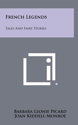French Legends: Tales and Fairy Stories - Picard, Barbara Leonie