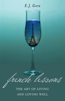 French Lessons: The Art of Living and Loving Well! - Gore, E J