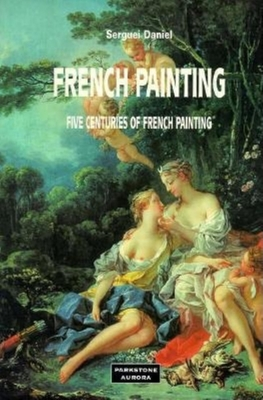 French Painting: Five Centuries of French Painting - Daniel, Sergei