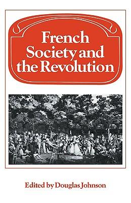 French Society and the Revolution - Johnson, Douglas