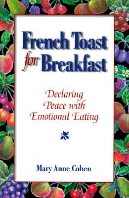 French Toast for Breakfast: Declaring Peace with Emotional Eating - Cohen, Mary Anne