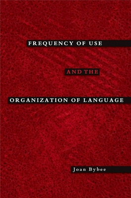 Frequency of Use and the Organization of Language - Bybee, Joan
