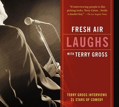Fresh Air: Laughs: Terry Gross Interviews 21 Stars of Comedy - Gross, Terry (Performed by), and Various (Performed by)