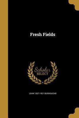 Fresh Fields - Burroughs, John 1837-1921