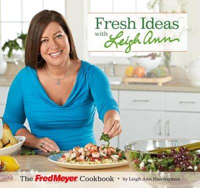 Fresh Ideas with Leigh Ann: The Fred Meyer Cookbook - Hieronymus, Leigh Ann, and Miller, Katherine (Editor)