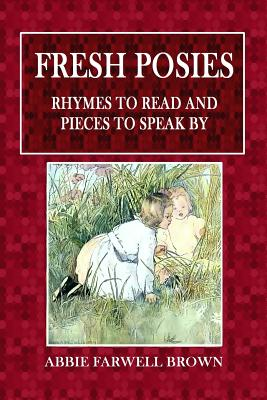 Fresh Posies: Rhymes to Read and Pieces to Speak - Brown, Abbie Farwell