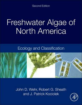 Freshwater Algae of North America: Ecology and Classification - Wehr, John D (Editor), and Sheath, Robert G (Editor), and Kociolek, J Patrick (Editor)