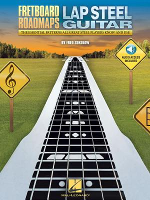 Fretboard Roadmaps - Lap Steel Guitar: The Essential Patterns That All Great Steel Players Know and Use - Sokolow, Fred