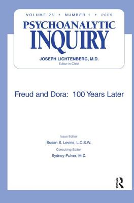 Freud and Dora: 100 Years Later: Psychoanalytic Inquiry, 25.1 - Levine, Susan S (Editor)