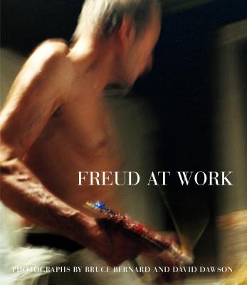Freud at Work: Lucian Freud in Conversation with Sebastian Smee - Bernard, Bruce (Photographer), and Dawson, David (Photographer), and Freud, Lucian