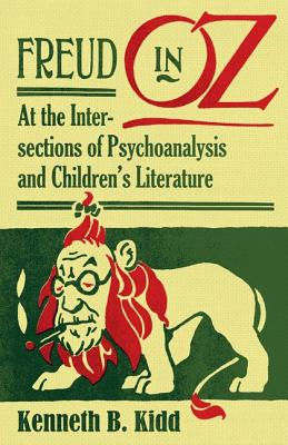 Freud in Oz: At the Intersections of Psychoanalysis and Children's Literature - Kidd, Kenneth B, PhD