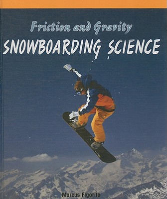 Friction and Gravity: Snowboarding Science - Figorito, Marcus