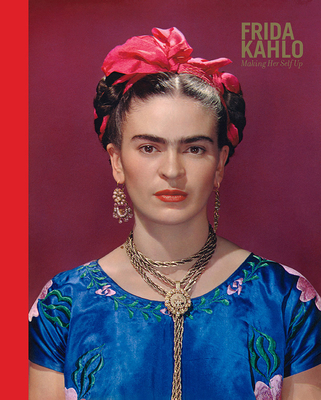 Frida Kahlo: Making Her Self Up - Wilcox, Claire (Editor), and Henestrosa, Circe (Editor)