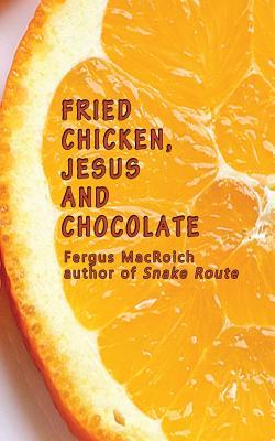 Fried Chicken, Jesus and Chocolate - Macroich, Fergus