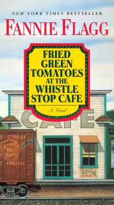 Fried Green Tomatoes at the Whistle Stop Cafe - Flagg, Fannie