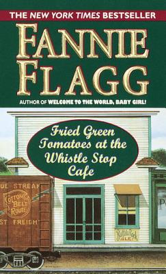 Fried Green Tomatoes at the Whistlestop Cafe - Flagg, Fannie