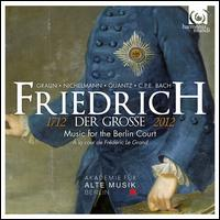 Friedrich der Grosse: Music for the Berlin Court - Akademie für Alte Musik, Berlin