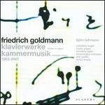 Friedrich Goldmann: Klavierwerke; Kammermusik
