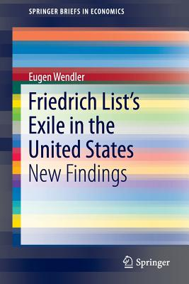 Friedrich List's Exile in the United States: New Findings - Wendler, Eugen