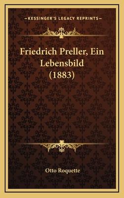 Friedrich Preller, Ein Lebensbild (1883) - Roquette, Otto
