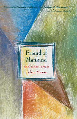 Friend of Mankind and Other Stories - Mazor, Julian