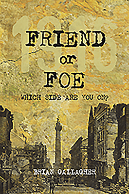 Friend or Foe: 1916: Which side are you on? - Gallagher, Brian