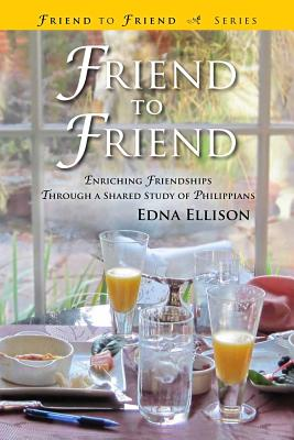 Friend to Friend: Enriching Friendships Through a Shared Study of Philippians - Ellison, Edna