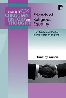 Friends of Religious Equality: Nonconformist Politics in Mid-Victorian England - Larsen, Timothy