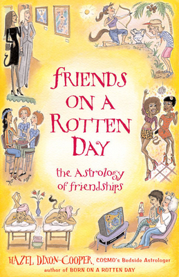 Friends on a Rotten Day: the Astrology of Friendships - Dixon-Cooper, Hazel