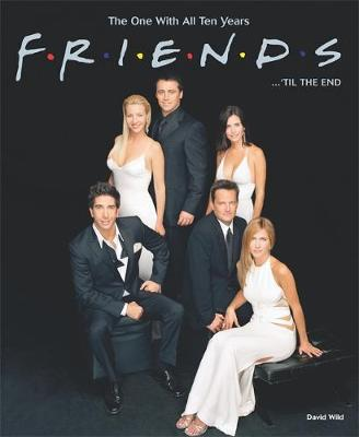 """""""Friends""""... 'til the End: The One with All Ten Years - Wild, David"""