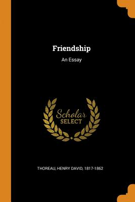 Friendship: An Essay - Thoreau, Henry David 1817-1862 (Creator)