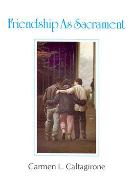 Friendship as Sacrament - Caltagirone, Carmen L