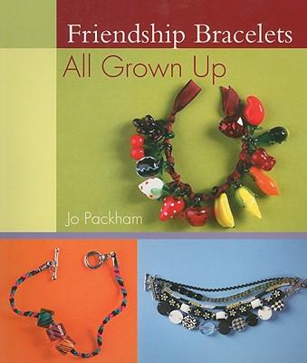 Friendship Bracelets All Grown Up - Packham, Jo