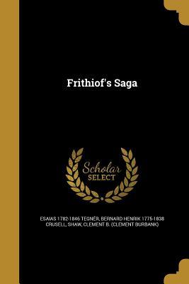 Frithiof's Saga - Tegner, Esaias 1782-1846, and Crusell, Bernard Henrik 1775-1838, and Shaw, Clement B (Clement Burbank) (Creator)