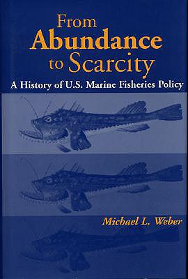 From Abundance to Scarcity: A History of U.S. Marine Fisheries Policy - Weber, Michael L