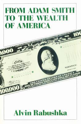 From Adam Smith to the Wealth of America - Rabushka, Alvin