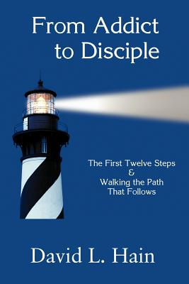 From Addict to Disciple - Hain, David L