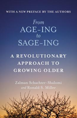From Age-Ing to Sage-Ing: A Profound New Vision of Growing Older - Schachter-Shalomi, Zalman, Rabbi, and Miller, Ronald S