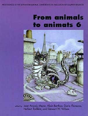 From Animals to Animats 6: Proceedings of the Sixth International Conference on Simulation of Adaptive Behavior - Meyer, Jean-Arcady (Editor), and Berthoz, Alain (Editor), and Floreano, Dario (Editor)