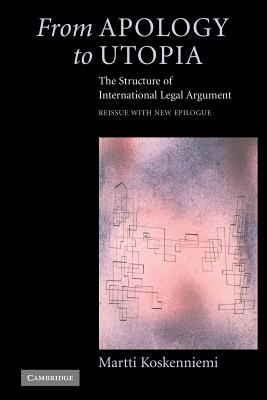 From Apology to Utopia: The Structure of International Legal Argument - Koskenniemi, Martti
