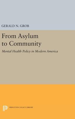 From Asylum to Community: Mental Health Policy in Modern America - Grob, Gerald N.