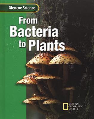 From Bacteria to Plants - Glencoe Science (Creator)