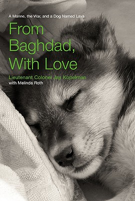 From Baghdad, with Love: A Marine, the War, and a Dog Named Lava - Kopelman, Jay