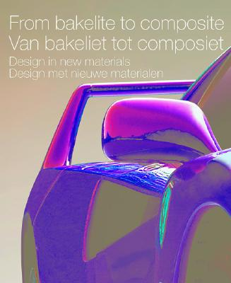 From Bakelite to Composite: Design in New Materials - Daenens, Lieven, and Bucquoye, Moniek (Text by), and Verpoest, Ignaas